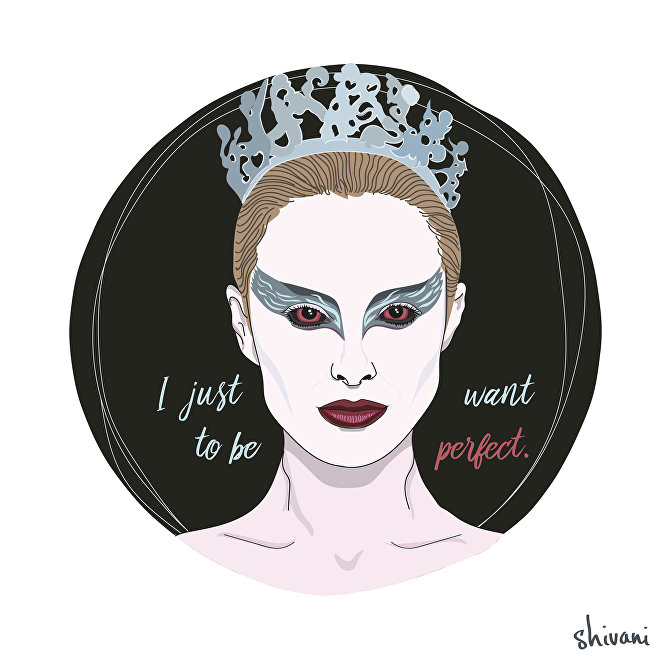 I just want to be perfect.  —Nina, played by Natalie Portman in Black Swan (2010)