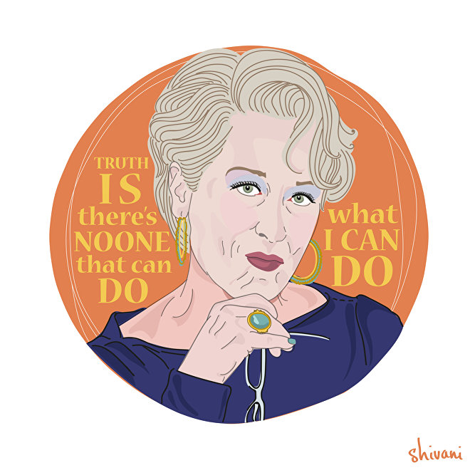 Truth is there's no one that can do what I can do. —Miranda, played by Meryl Streep in The Devil Wears Prada (2006)